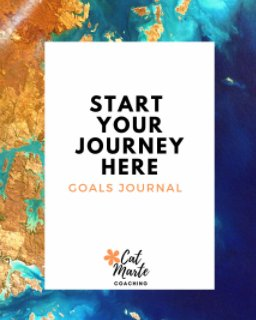Start Your Journey Here: Goals Journal book cover