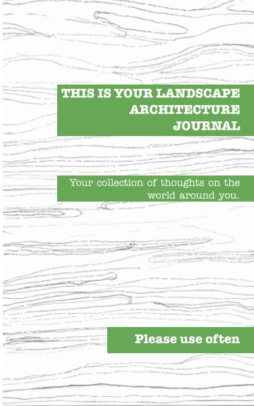 Bekijk This is Your Landscape Architecture Journal op Maci Nelson