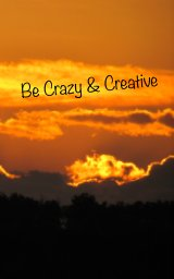 Be Crazy and Creative book cover