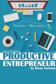 Custom Resources' Guide To Becoming A Productive Entreprenuer book cover