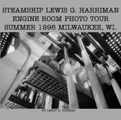 Steamship Lewis G. Harriman Engine Room Photo Tour Summer 1996 Milwaukee, WI. book cover