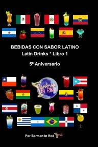 BEBIDAS CON SABOR LATINO Latin Drinks * 5º Aniversario book cover