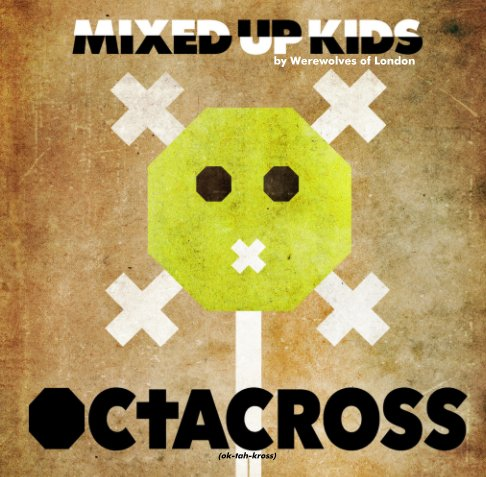 View Mixed Up Kids- OCTACROSS by Werewolves of London
