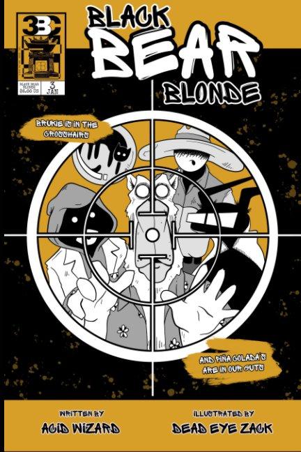 Black Bear Blonde : ISSUE THREE nach ACID WIZARD, DEAD EYE ZACK anzeigen