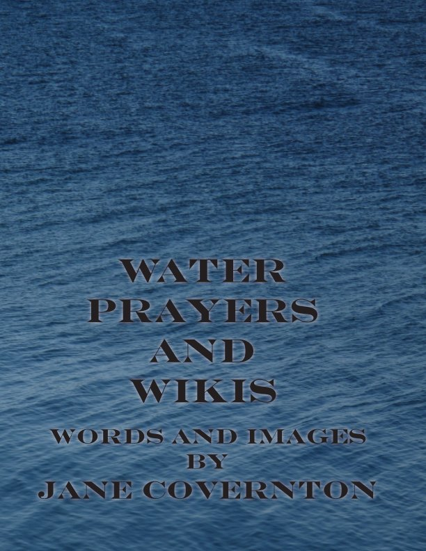View Water Prayers and Wikis by Jane Covernton
