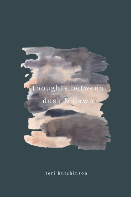 View thoughts between dusk and dawn by teri hutchinson