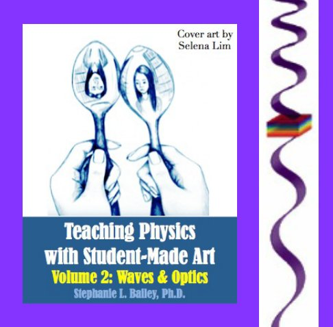 View Teaching Physics With Student-Made Art by Stephanie L. Bailey
