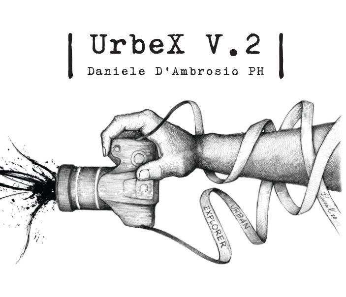 Visualizza UrbeX Vol.2 di Daniele D'Ambrosio