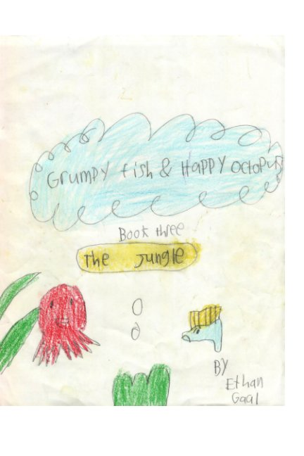 View Grumpy Fish and Happy Octopus - Book Three by Ethan Gaal