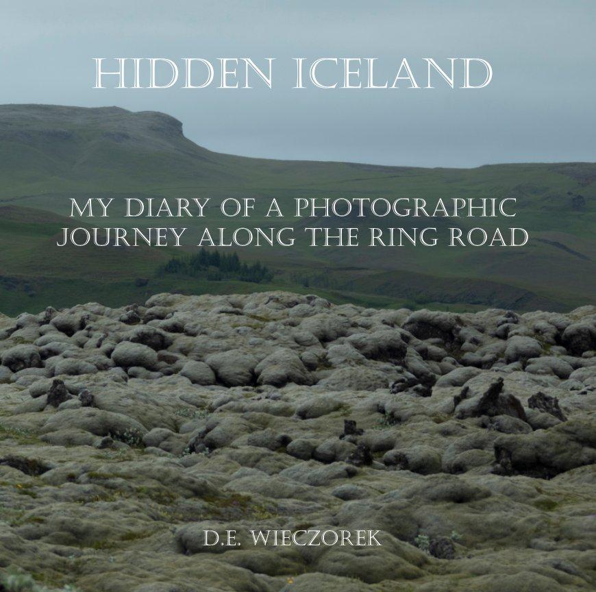 View Hidden Iceland by D. E. Wieczorek