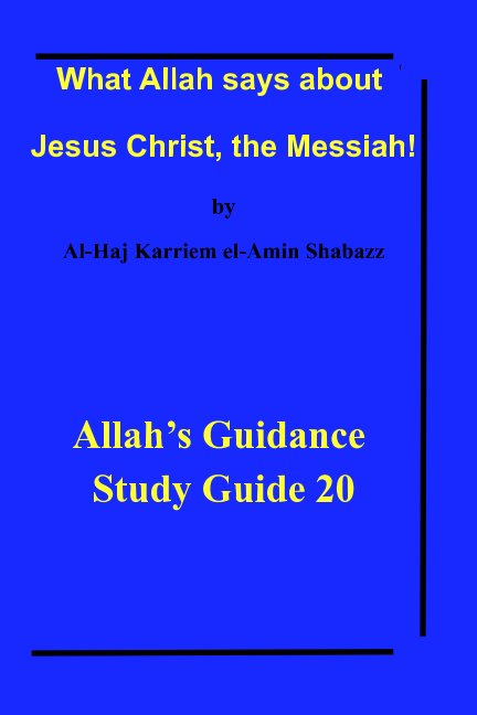 View What Allah says about Jesus Christ, the Messiah! by Al-Haj Karriem el-Amin Shabazz