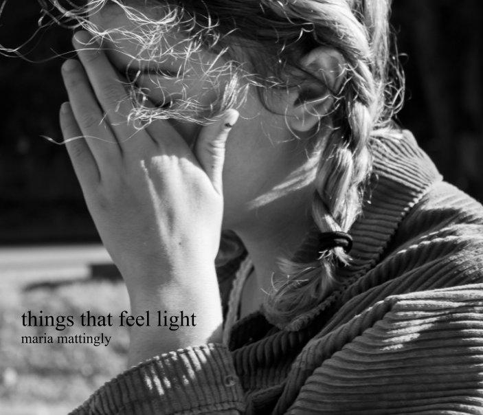 things that feel light nach Maria Mattingly anzeigen