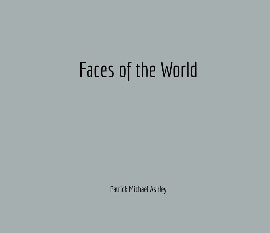 View Faces of the World by Patrick Michael Ashley