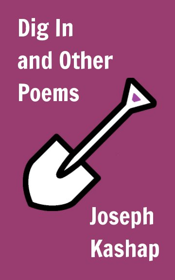 View Dig In and Other Poems by Joseph Kashap