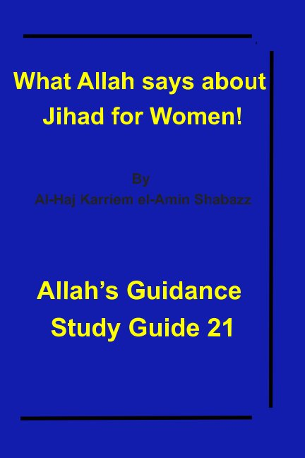 What Allah says about Jihad for Women! nach Al-Haj Karriem el-Amin Shabazz anzeigen