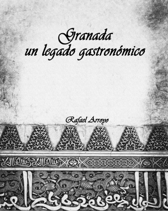 Ver Granada, un legado gastronómico por Rafael Arroyo Martínez