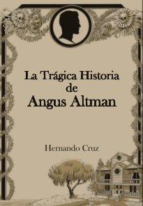 La Trágica Historia de Angus Altman book cover