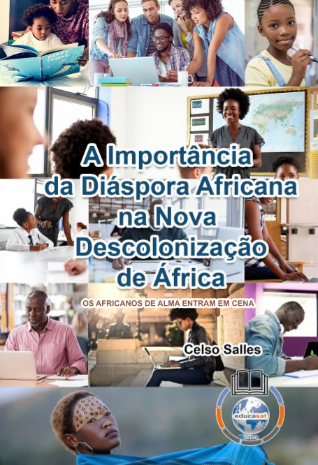 View A Importância da Diáspora Africana na NOVA DESCOLONIZAÇÃO DE ÁFRICA - CAPA DURA by Celso Salles