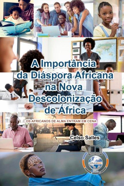 View A Importância da Diáspora Africana na NOVA DESCOLONIZAÇÃO DE ÁFRICA - CAPA MOLE by Celso Salles