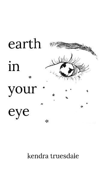 earth in your eye nach Kendra Truesdale anzeigen