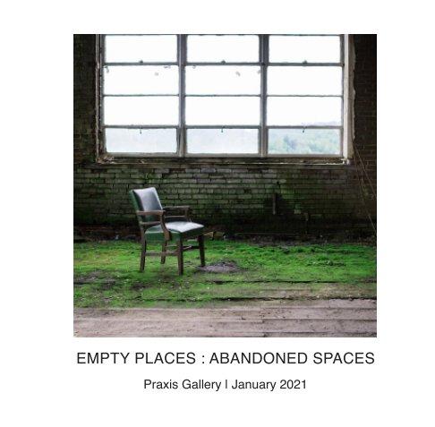 Bekijk Empty Places : Abandoned Spaces op Praxis Gallery