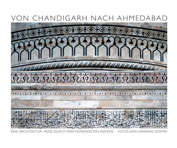 Von Chandigarh nach Ahmedabad nach Henning Koepke anzeigen
