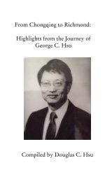 From Chongqing to Richmond:  Highlights from the Journey of George C. Hsu book cover