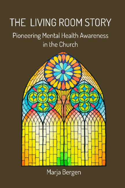 View The Living Room Story: Pioneering Mental Health Awareness in the Church by Marja Bergen
