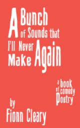 A Bunch of Sounds that I'll Never Make Again book cover
