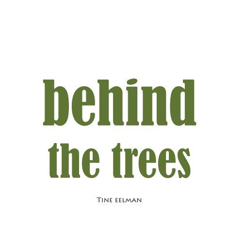 Bekijk Behind the Trees op Tine Eelman