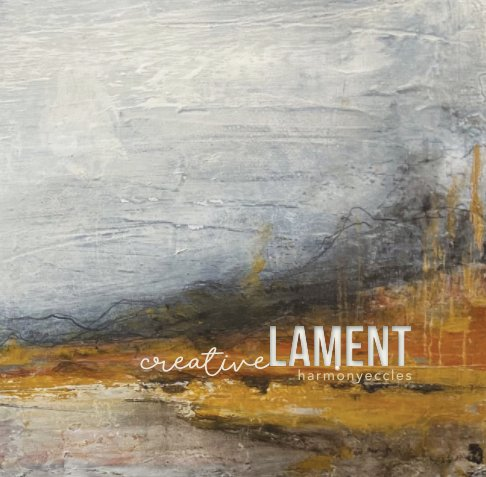 View Creative Lament by Harmony Eccles