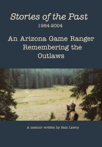 Stories of the Past 1984-2004 An Arizona Game Ranger Remembering the Outlaws book cover