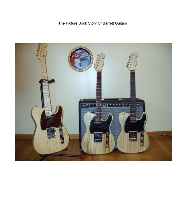 View The Picture Book Story Of Barrett Guitars by James J Barrett Jr.