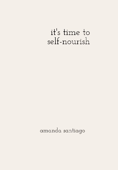 View it's time to self-nourish by Amanda Santiago