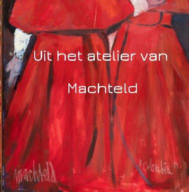 Uit het atelier van Machteld book cover