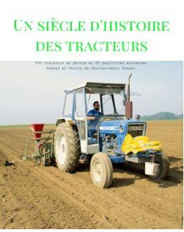 Une multitude de photos de tracteurs depuis 1900 à 2020. Des textes sur leurs histoires et 60 publicités originales. book cover