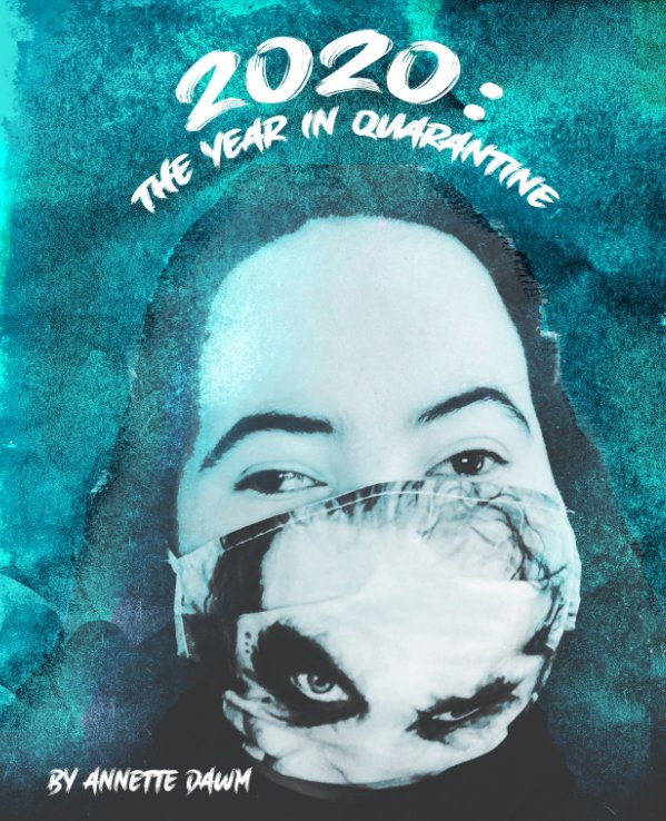 View 2020: The Year In Quarantine by Annette Dawm