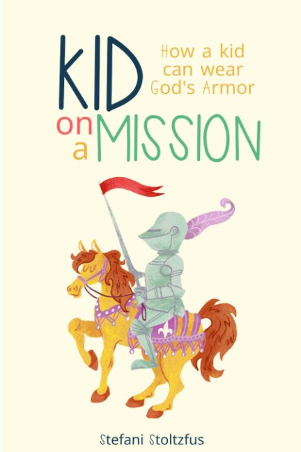 View Kid on a Mission by Stefani Stoltzfus