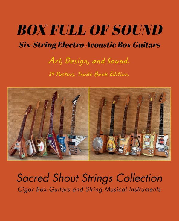 View BOX FULL OF SOUND. Six String Electro Acoustic Box Guitars. Art, Design, and Sound. 14 Posters. Trade Book Edition. by only DC