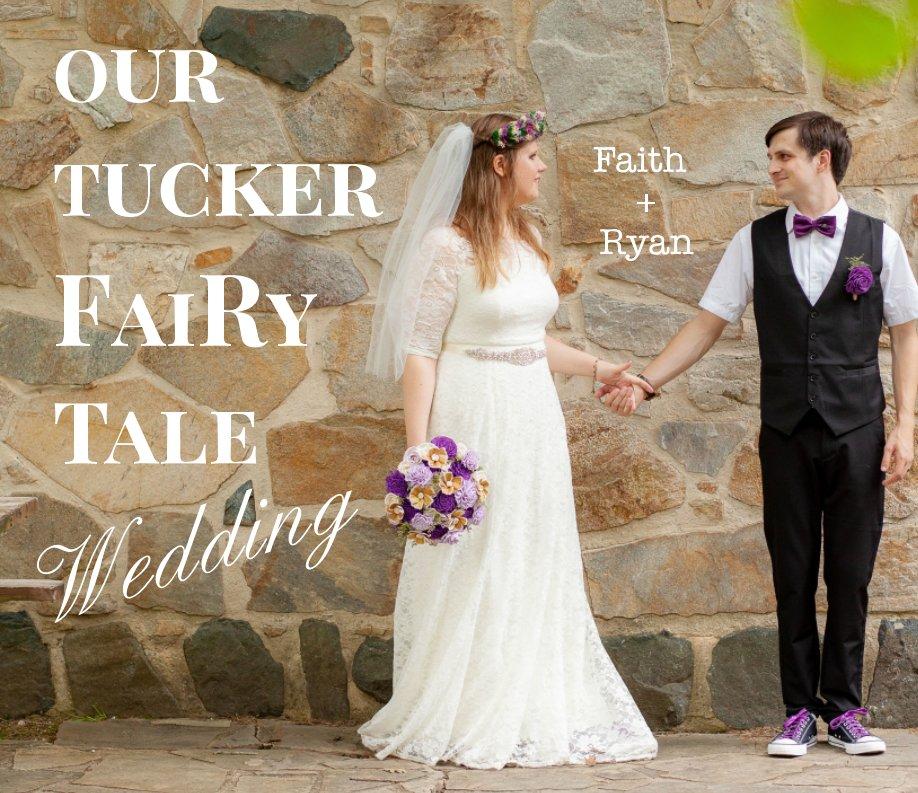 View Our Tucker FaiRy Tale Wedding by Faith Tucker