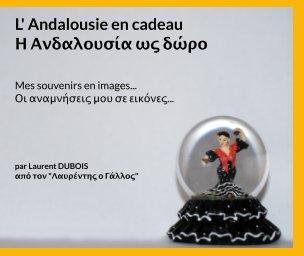 L' Andalousie en cadeau. Η Ανδαλουσία ως δώρο. book cover