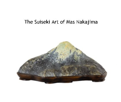 The Suiseki Art of Mas Nakajima