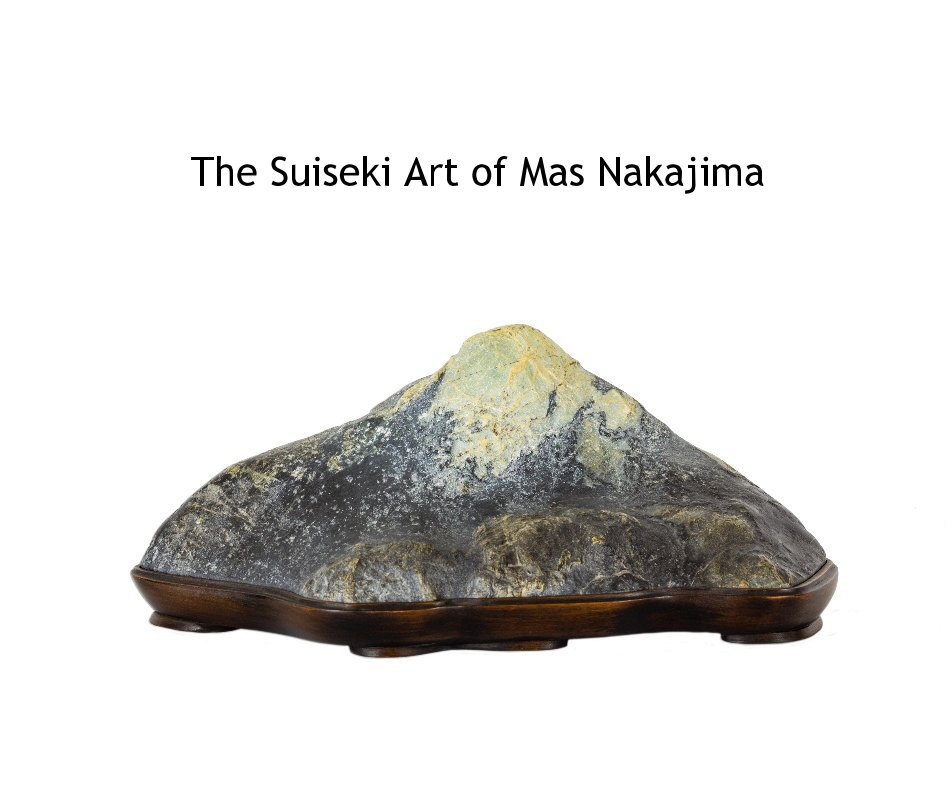 View The Suiseki Art of Mas Nakajima by Janet Roth and Sam Edge