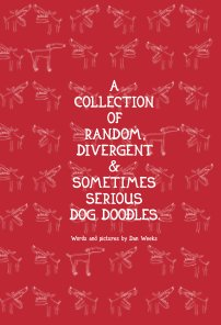 A Collection Of Random, Divergent And Sometimes Serious Dog Doodles book cover
