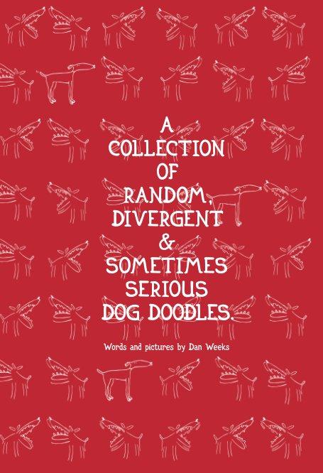 Bekijk A Collection Of Random, Divergent And Sometimes Serious Dog Doodles op Dan Weeks
