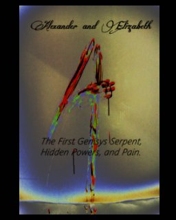 Alexander and Elizabeth: The First Genisys Serpent, Hidden Powers, and Pain book cover