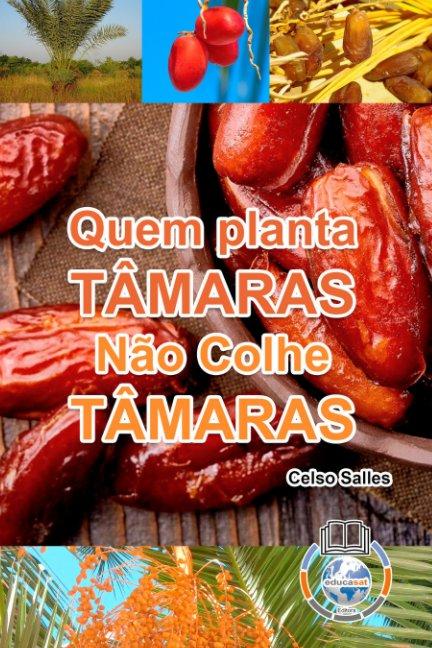 Visualizza Quem Planta Tâmaras, Não Colhe Tâmaras di Celso Salles