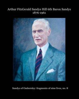 Arthur FitzGerald Sandys Hill 6th Baron Sandys 1876-1961 book cover