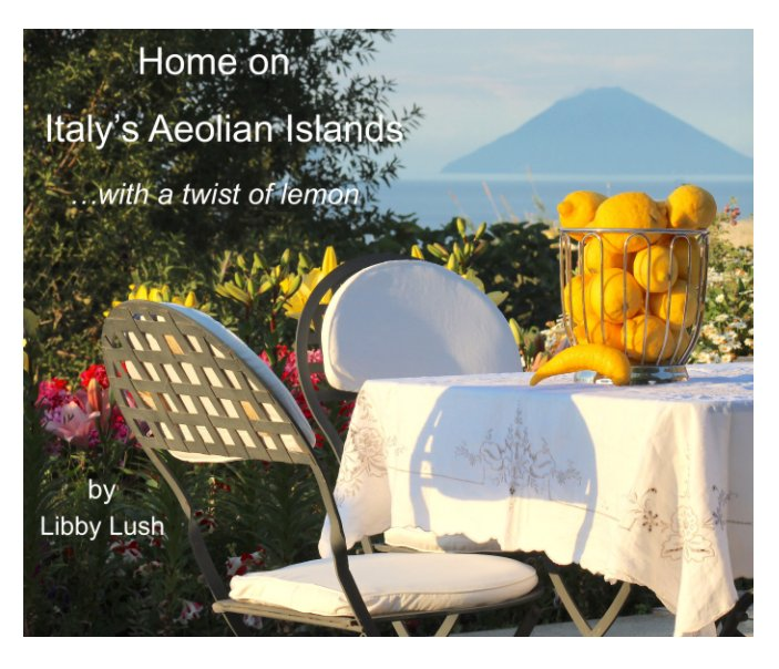 Home on Italy's Aeolian Islands with a twist of lemon nach Libby Lush anzeigen