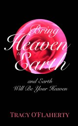 Bring Heaven to Earth and Earth Will Be Your Heaven book cover